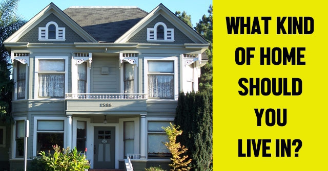 What Kind Of Home Should You Live In?