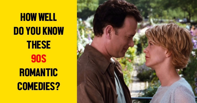 How Well Do You Know These 90s Romantic Comedies?