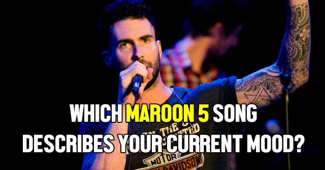 Which Maroon 5 Song Describes Your Current Mood?