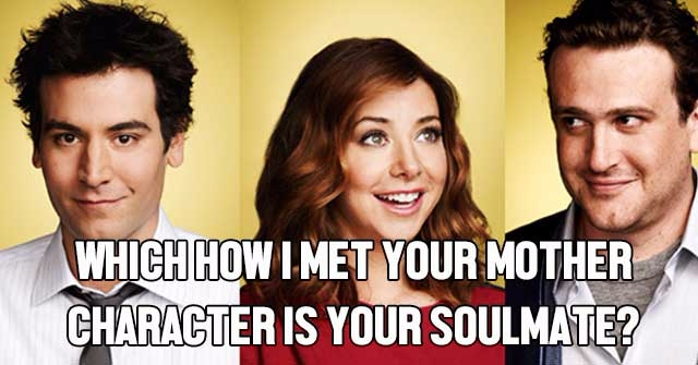 Which How I Met Your Mother Character Is Your Soulmate?