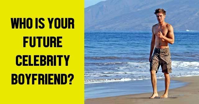 Who Is Your Future Celebrity Boyfriend?