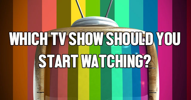 Which TV Show Should You Start Watching?