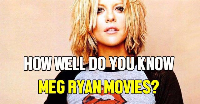 How Well Do You Know Meg Ryan Movies?