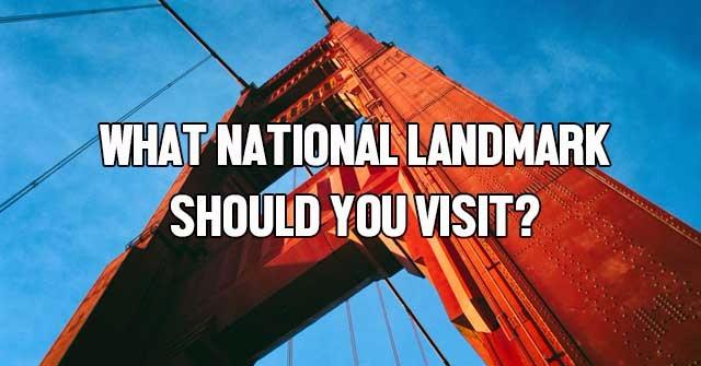 What National Landmark Should You Visit?