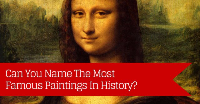 Can You Name The Most Famous Paintings In History?