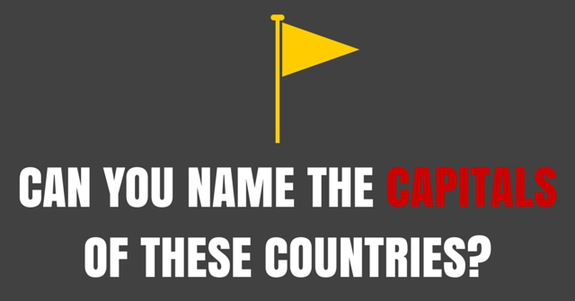 Can You Name The Capitals Of These Countries?