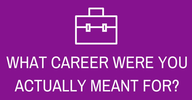 What Career Were You Actually Meant For?