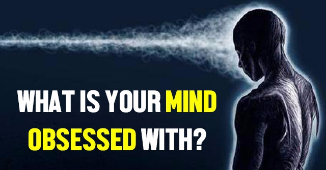 What Is Your Mind Obsessed With?