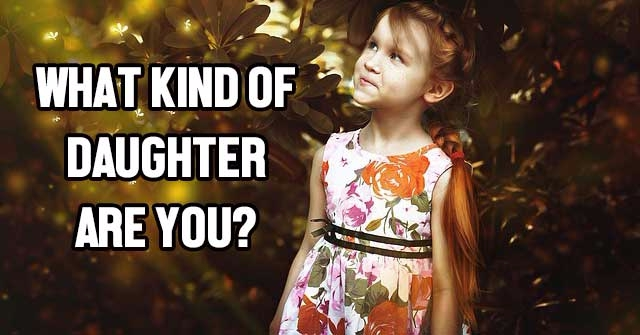 What Kind Of Daughter Are You?