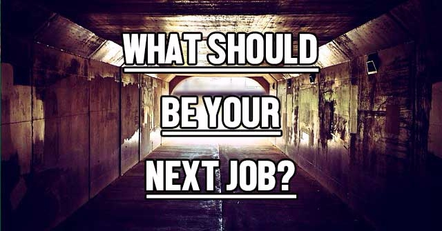 What Should Be Your Next Job?
