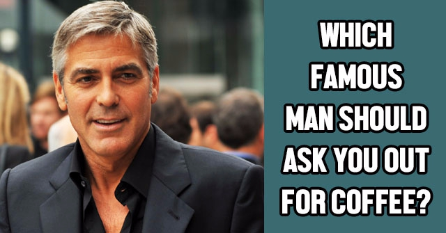 Which Famous Man Should Ask You Out For Coffee?