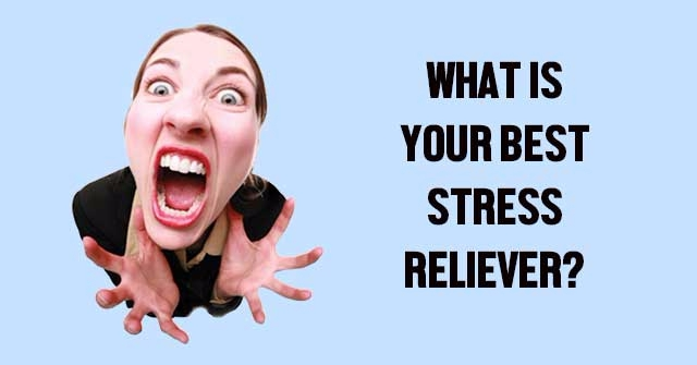 What Is Your Best Stress Reliever?