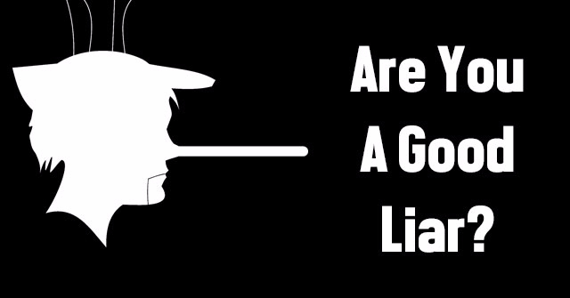 Are You A Good Liar?