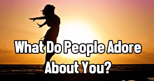 What Do People Adore About You?