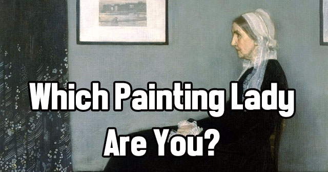 Which Painting Lady Are You?
