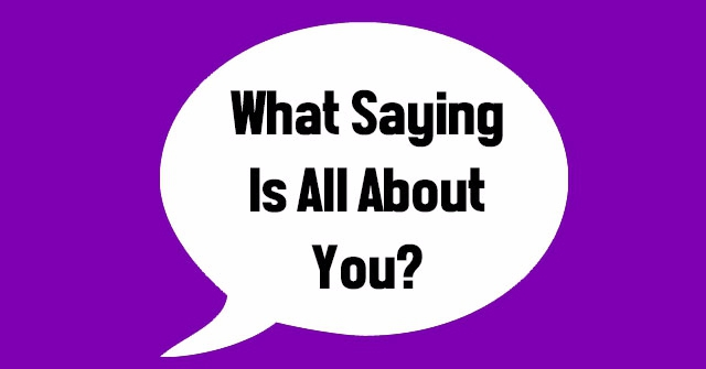 What Saying Is All About You?