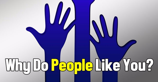 Why Do People Like You?