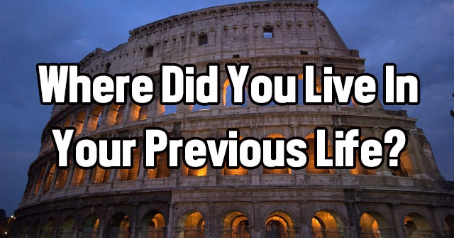Where Did You Live In Your Previous Life?
