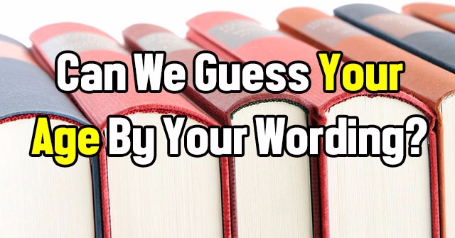 Can We Guess Your Age By Your Wording?