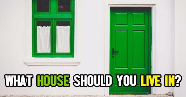 What House Should You Live In?