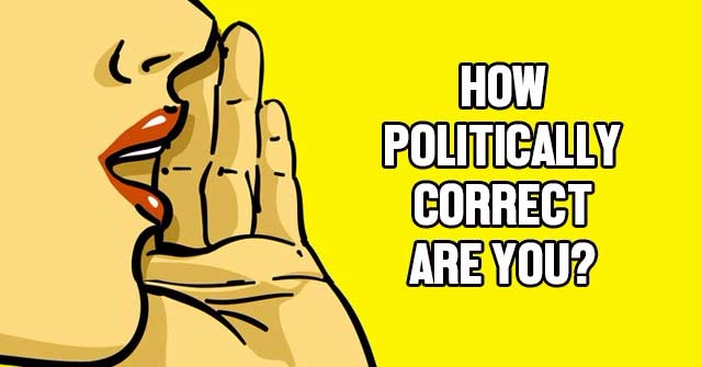 How Politically Correct Are You?