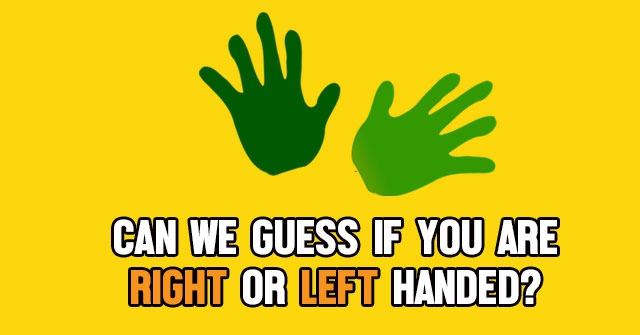 Can We Guess If You Are Right Or Left Handed?