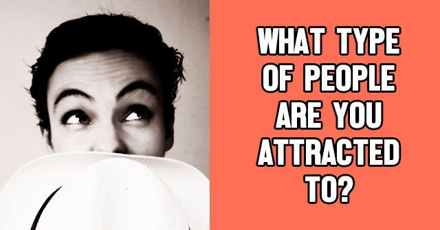 What Type Of People Are You Attracted To?