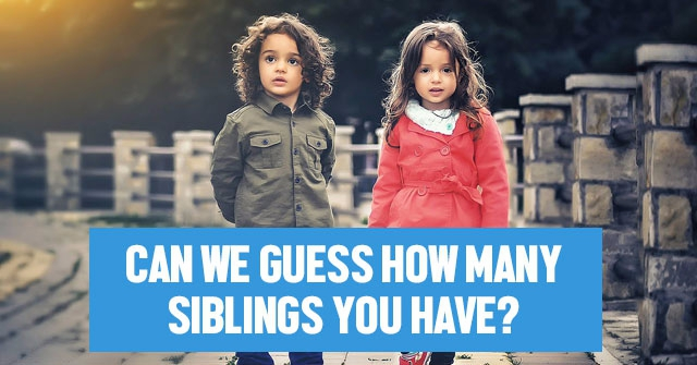Can We Guess How Many Siblings You Have?