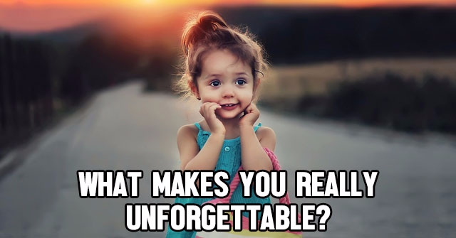 What Makes You Really Unforgettable?