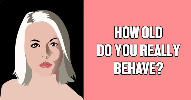 How Old Do You Really Behave?