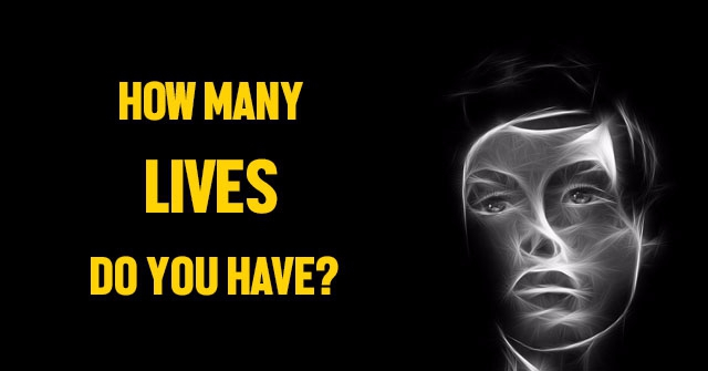 How Many Lives Do You Have?