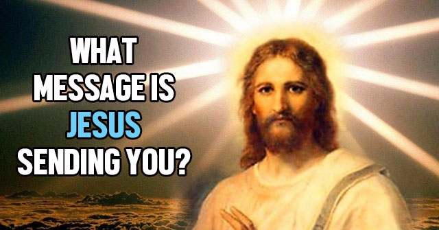 What Message Is Jesus Sending You?