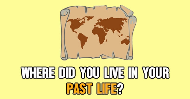 Where Did You Live In Your Past Life?