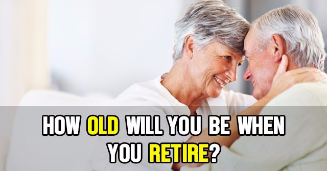 How Old Will You Be When You Retire?