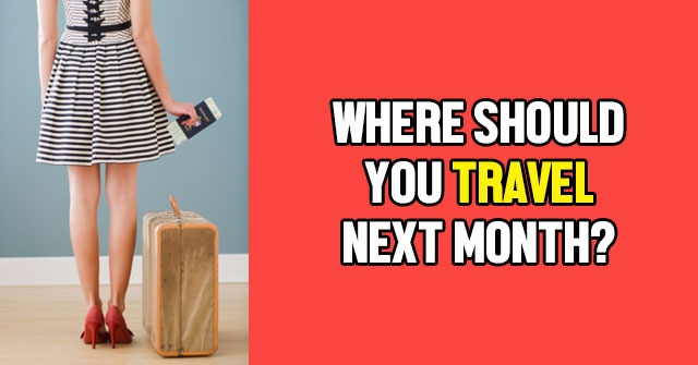Where Should You Travel Next Month?