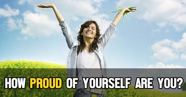 How Proud Of Yourself Are You?