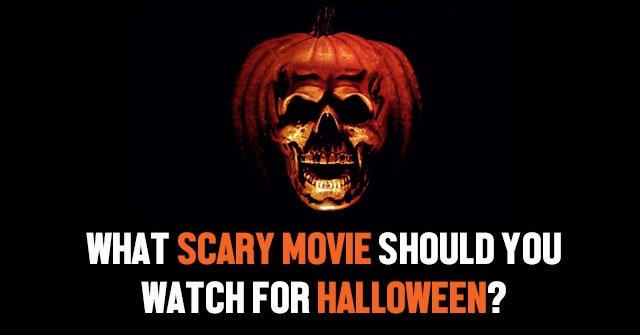 What Scary Movie Should You Watch For Halloween?