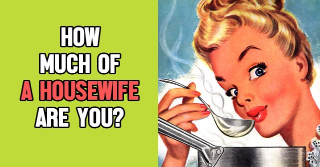 How Much Of A Housewife Are You?