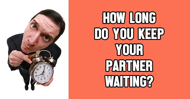 How Long Do You Keep Your Partner Waiting?