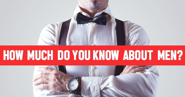How Much Do You Know About Men?