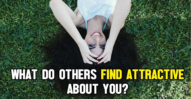 What Do Others Find Attractive About You?