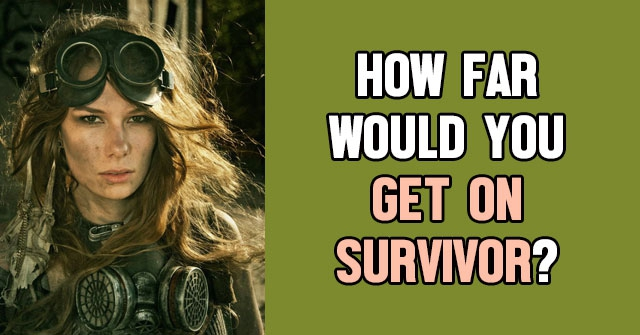How Far Would You Get on Survivor?