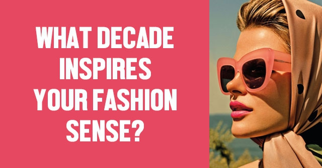 What Decade Inspires Your Fashion Sense?