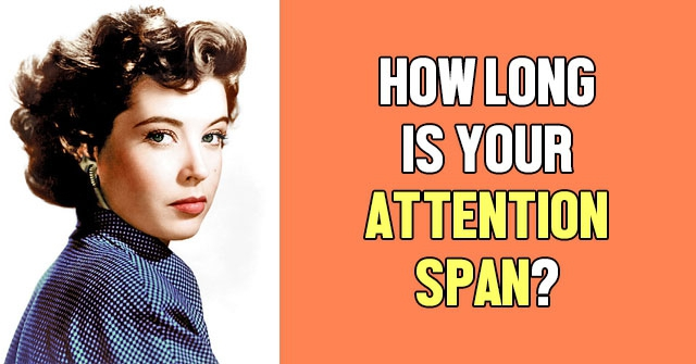 How Long is Your Attention Span?
