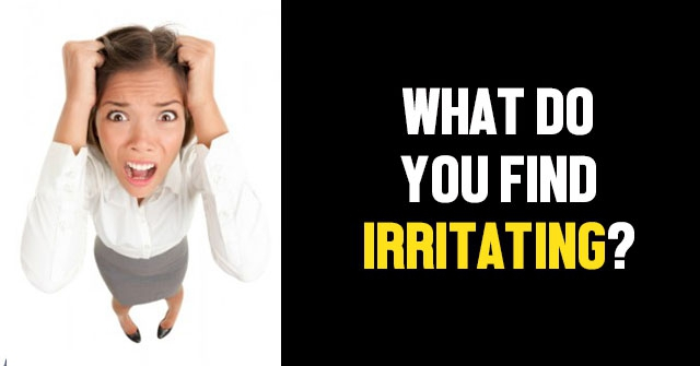 What Do You Find Irritating?