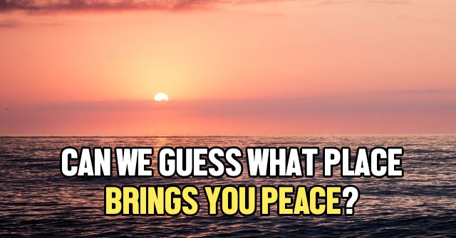 Can We Guess What Place Brings You Peace?