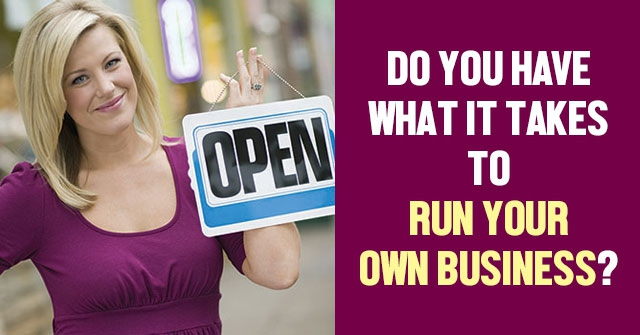 Do You Have What it Takes to Run Your Own Business?