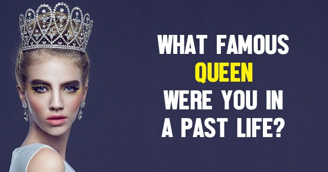 What Famous Queen Were You in a Past Life?