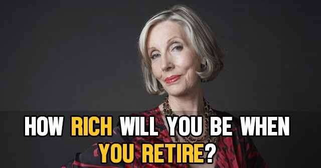 How Rich Will You Be When You Retire?
