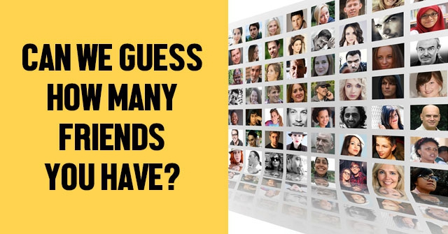 Can We Guess How Many Friends You Have?